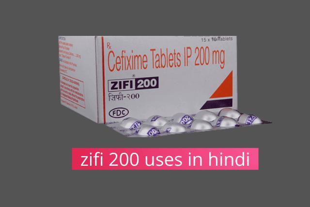 Zifi ज़िफ़ी 200 एमजी टैबलेट इसके फायदे उपयोग और साइड इफेक्ट्स